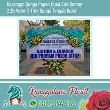 Bunga Papan Duka Cita Banner 2.25 Meter dan 3 Titik Bunga Tengah Bulat Surabaya
