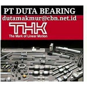 THK BEARING BALL SCREWS LINEAR ACTUATOR MOTOR PT DUTA BEARING THK LINEAR GUIDE WAY