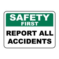 Safety Sign - Safety First Report All Accidents Uk